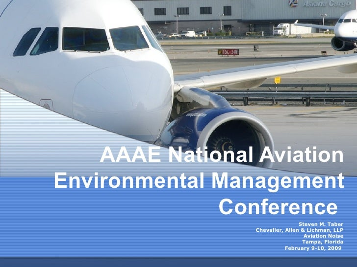 AAAE National Aviation Environmental Management Conference   Steven M. Taber Chevalier, Allen & Lichman, LLP Aviation Nois...