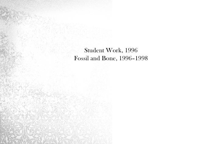 Student Work, 1996 Fossil and Bone, 1996–1998