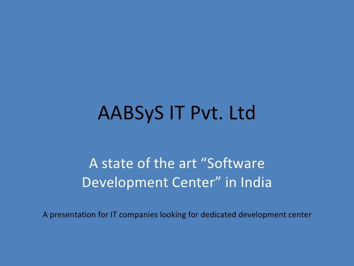 "AABSyS IT Pvt. Ltd A state of the art ""Software Development Center"" in India A presentation for IT companies looking for d..."