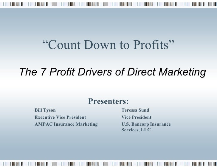 """Count Down to Profits""  The 7 Profit Drivers of Direct Marketing                          Presenters:    Bill Tyson      ..."