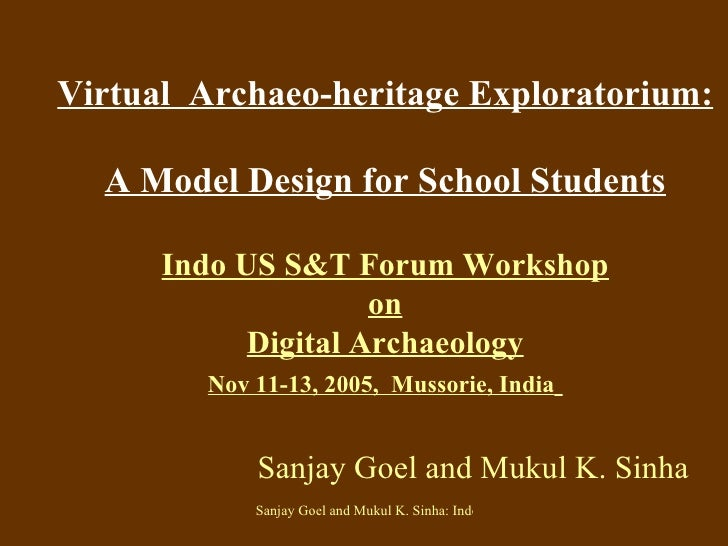 Virtual  Archaeo-heritage Exploratorium: A Model Design for School Students Indo US S&T Forum Workshop on Digital Archaeol...