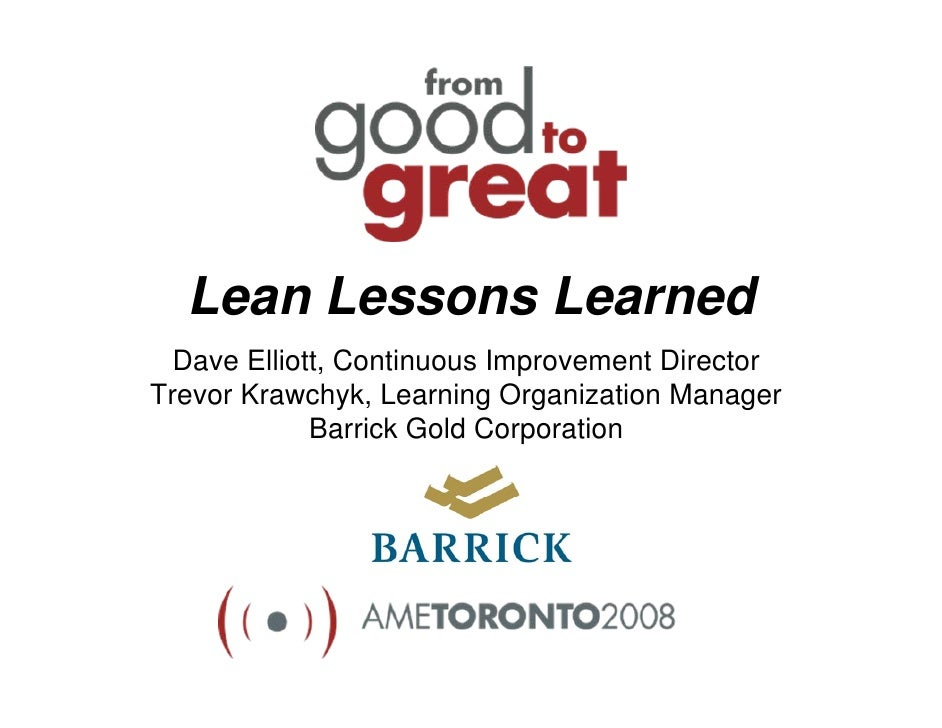Lean Lessons Learned   Dave Elliott, Continuous Improvement Director Trevor Krawchyk, Learning Organization Manager       ...