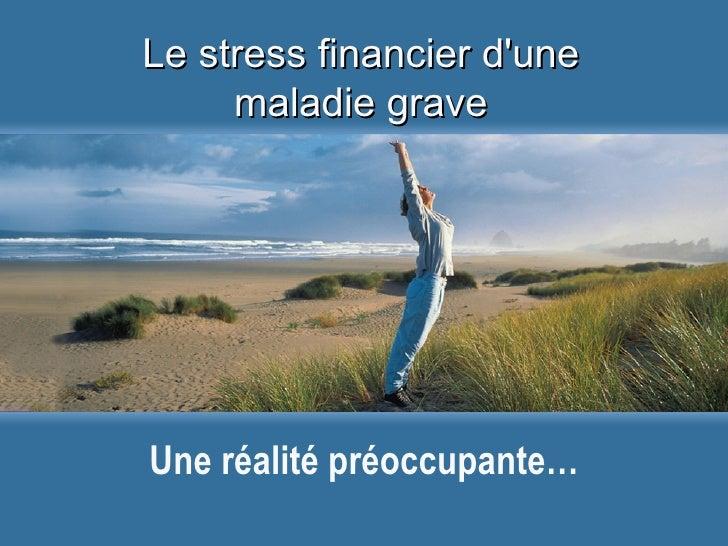 Le stress financier d'une maladie grave Une réalité préoccupante…