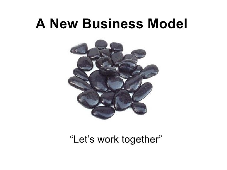 "A New Business Model         ""Let's work together"""