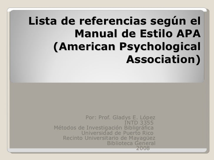 Lista de referencias según el Manual de Estilo APA (American Psychological Association) Por: Prof. Gladys E. López INTD 33...