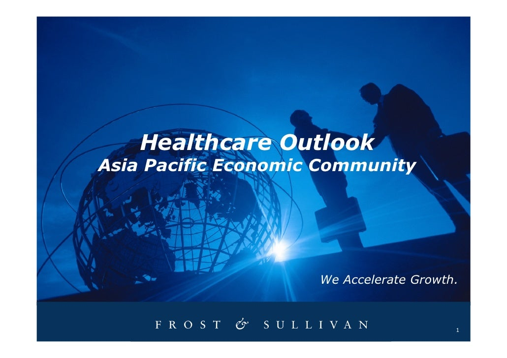 Healthcare Outlook Asia Pacific Economic Community                          We Accelerate Growth.                         ...