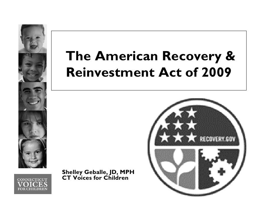 The American Recovery &  Reinvestment Act of 2009     Shelley Geballe, JD, MPH CT Voices for Children