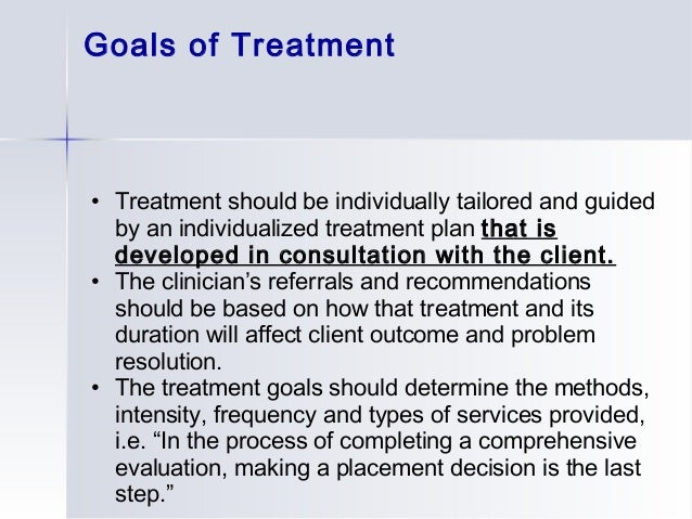 goals of treatment treatment should be individually tailored and ...