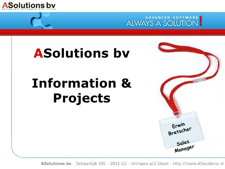 A Solutions bv Information & Projects Erwin Bretscher Sales Manager