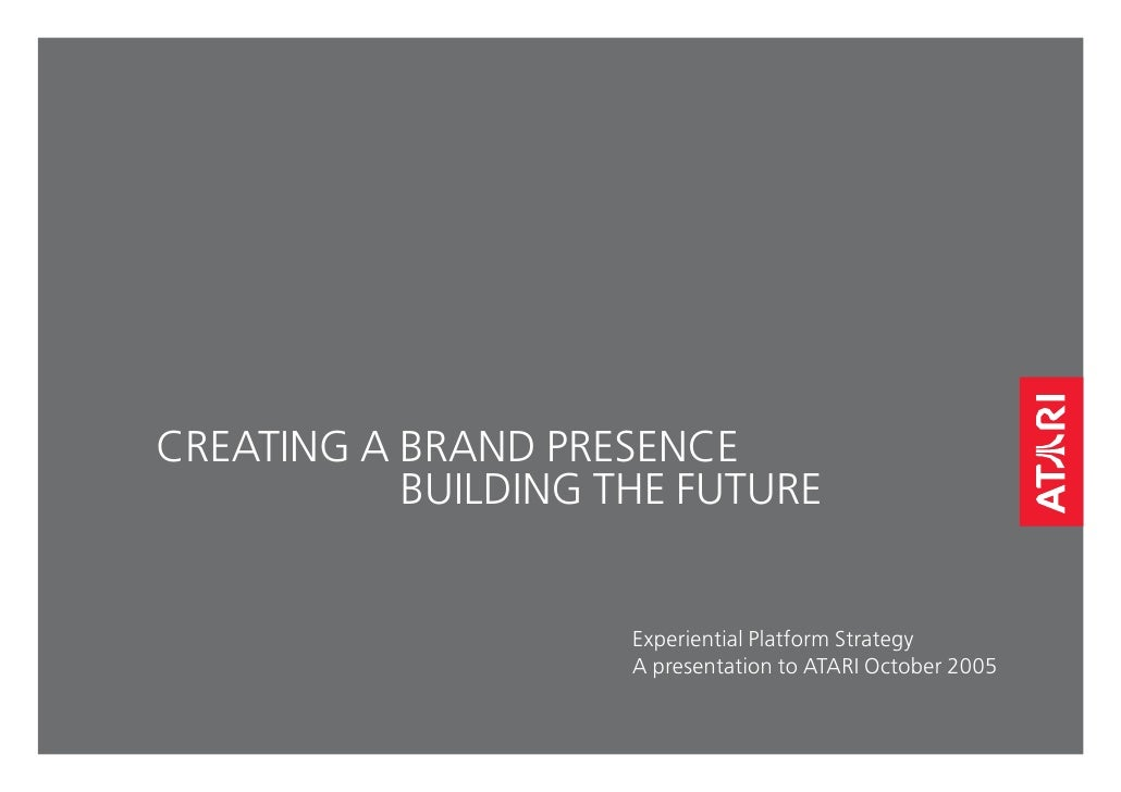 CREATING A BRAND PRESENCE            BUILDING THE FUTURE                        Experiential Platform Strategy            ...