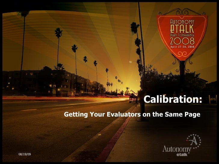 Calibration: Getting Your Evaluators on the Same Page 06/06/09