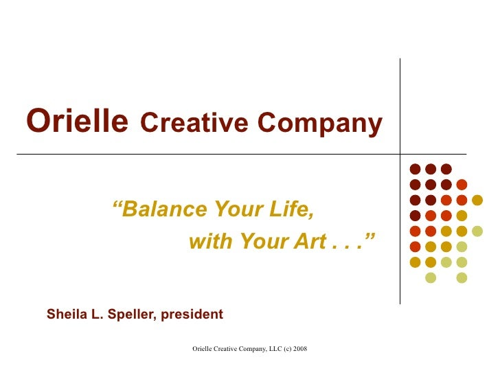 """Orielle   Creative Company   """" Balance Your Life,   with Your Art . . ."""" Sheila L. Speller, president"""