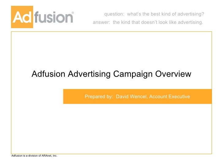 Adfusion Advertising Campaign Overview Prepared by:  David Wencel, Account Executive