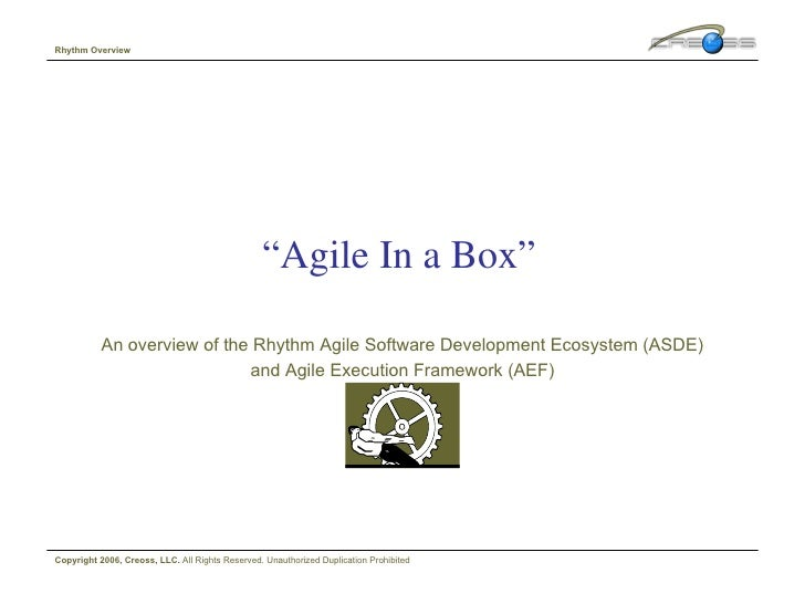 """ Agile In a Box"" An overview of the Rhythm Agile Software Development Ecosystem (ASDE) and Agile Execution Framework (AEF..."