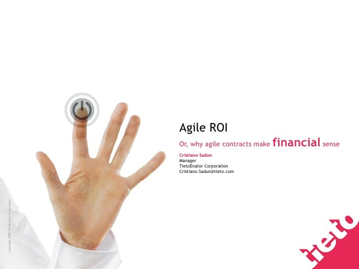 Agile ROI Or, why agile contracts make  financial  sense Cristiano Sadun Manager TietoEnator Corporation [email_address]
