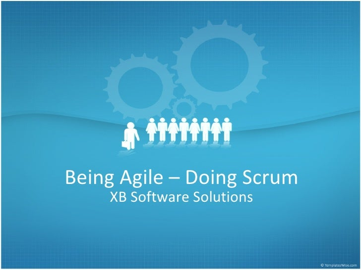 Being Agile - Doing Scrum