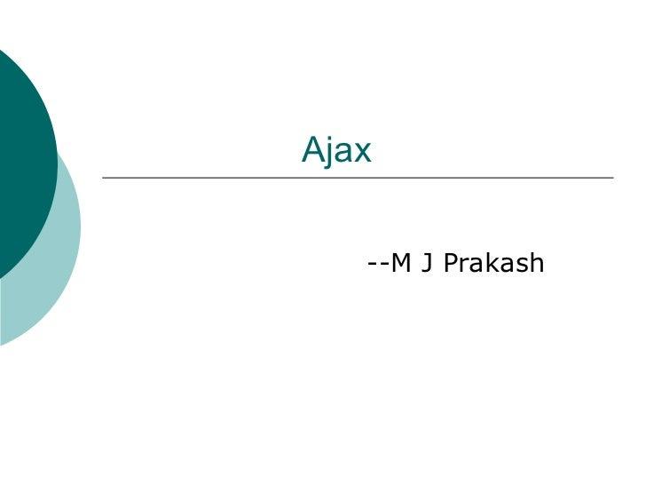 Ajax --M J Prakash