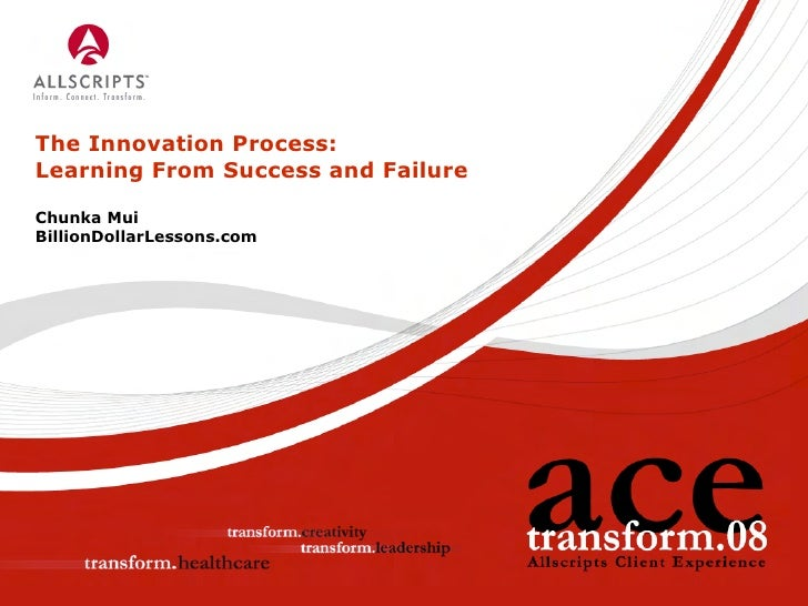 The Innovation Process: Learning From Success and Failure  Chunka Mui BillionDollarLessons.com