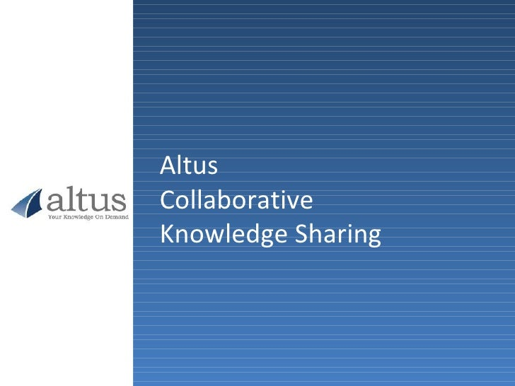 Altus Collaborative  Knowledge Sharing