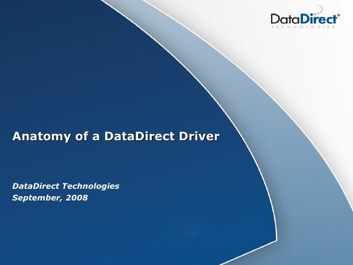 Anatomy of a DataDirect Driver DataDirect Technologies September, 2008