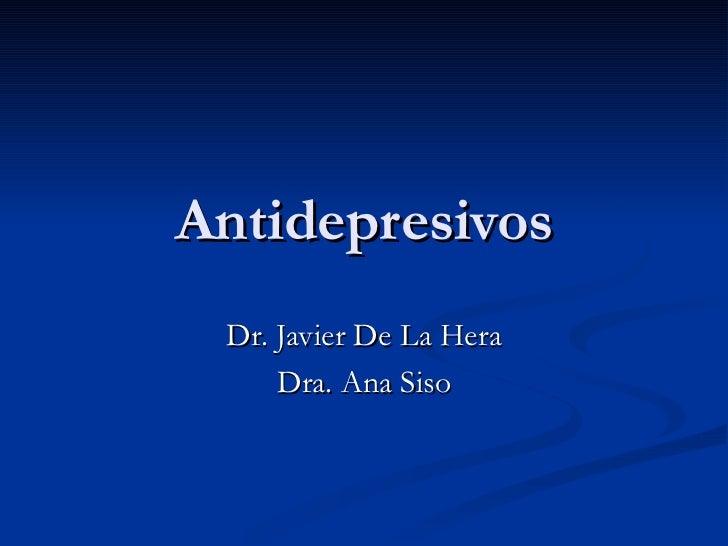 Antidepresivos Dr. Javier De La Hera Dra. Ana Siso