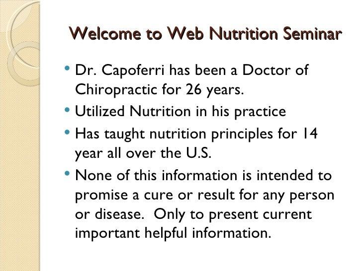Welcome to Web Nutrition Seminar <ul><li>Dr. Capoferri has been a Doctor of Chiropractic for 26 years. </li></ul><ul><li>U...