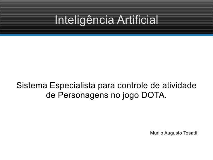 Inteligência Artificial     Sistema Especialista para controle de atividade        de Personagens no jogo DOTA.           ...