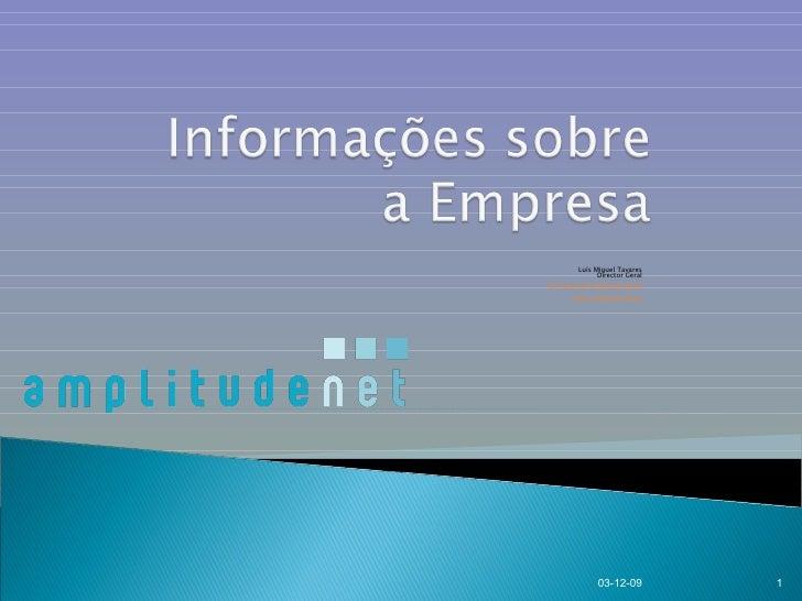 Luís Miguel Tavares Director Geral [email_address] www.amplitudenet.pt 07-06-09