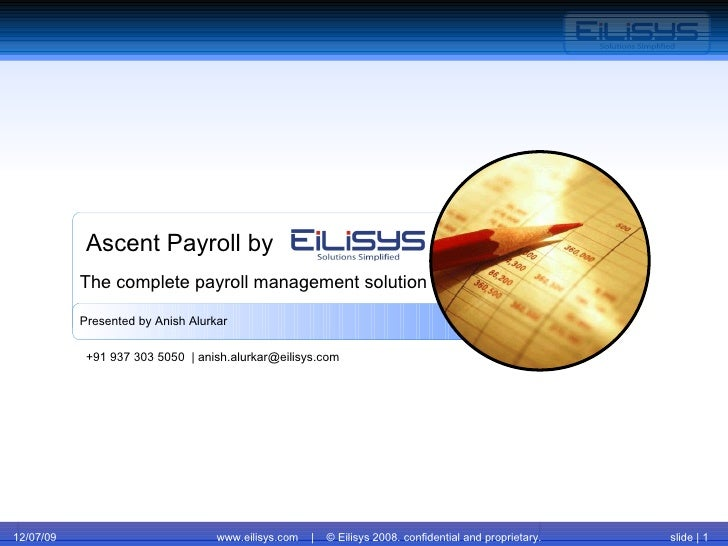 06/07/09 www.eilisys.com  |  © Eilisys 2008. confidential and proprietary. slide |  Ascent Payroll by Presented by Anish A...