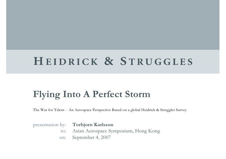 Flying Into A Perfect Storm The War for Talent - An Aerospace Perspective Based on a global Heidrick & Struggles Survey   ...