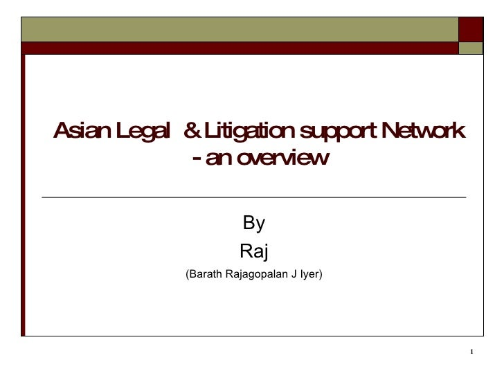 Asian Legal  & Litigation support Network - an overview By Raj (Barath Rajagopalan J Iyer)