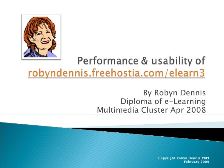 By Robyn Dennis Diploma of e-Learning Multimedia Cluster Apr 2008 Copyright Robyn Dennis TBIT February 2009