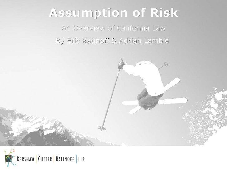 <ul><li>Assumption of Risk </li></ul><ul><li>An Overview of California Law </li></ul><ul><li>By Eric Ratinoff & Adrian Lam...