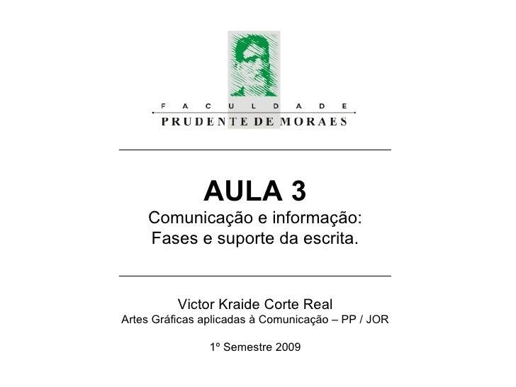 AULA 3 Comunicação e informação: Fases e suporte da escrita. Victor Kraide Corte Real Artes Gráficas aplicadas à  Comunica...