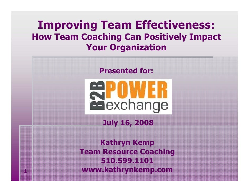 Improving Team Effectiveness:     How Team Coaching Can Positively Impact               Your Organization                 ...