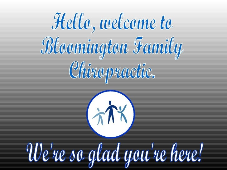 Hello, welcome to Bloomington Family Chiropractic. We're so glad you're here!