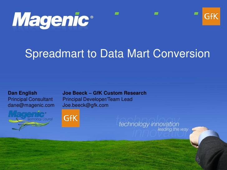Spreadmart to Data Mart Conversion                          Joe Beeck – GfK Custom Research Dan English Principal Consulta...