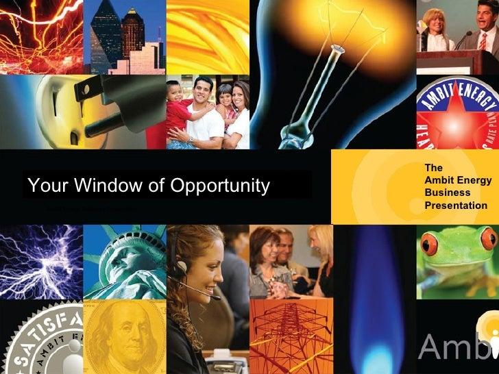 Ambit Energy Business Presentation The  Ambit Energy Business  Presentation Your Window of Opportunity