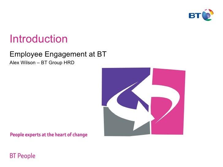 Introduction   Employee Engagement at BT Alex Wilson – BT Group HRD