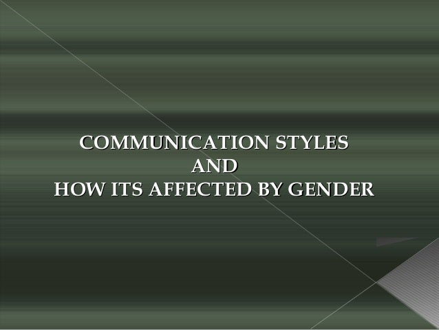 COMMUNICATION STYLESCOMMUNICATION STYLES ANDAND HOW ITS AFFECTED BY GENDERHOW ITS AFFECTED BY GENDER