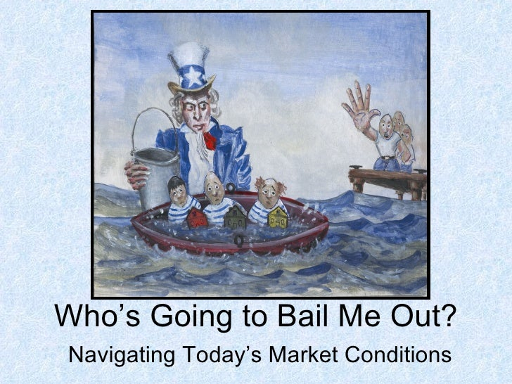 Who's Going to Bail Me Out? Navigating Today's Market Conditions