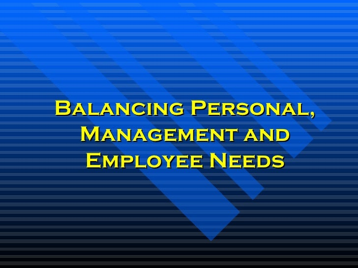 Balancing Personal, Management And Employee Needs