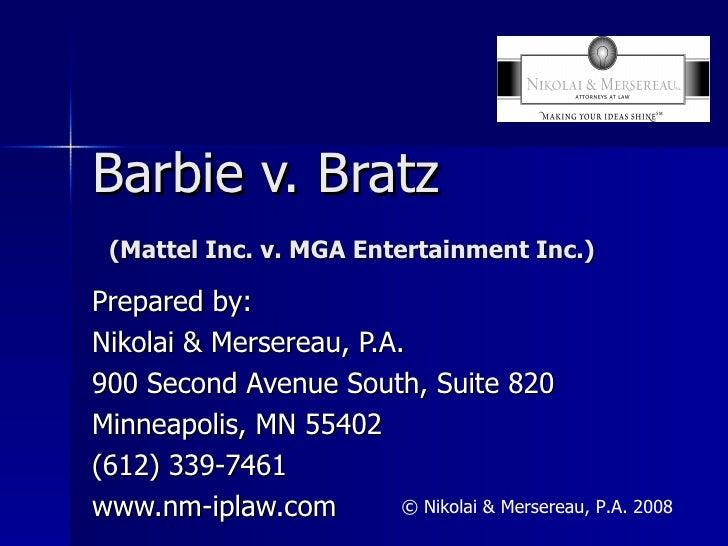 Barbie v. Bratz   (Mattel Inc. v. MGA Entertainment Inc.) Prepared by: Nikolai & Mersereau, P.A. 900 Second Avenue South, ...