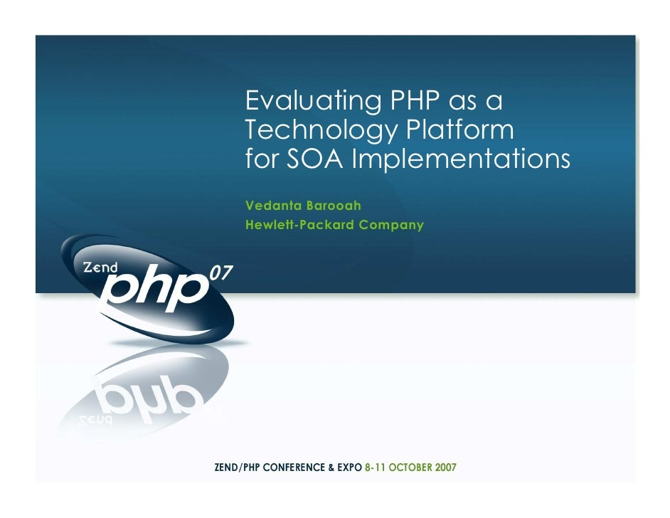 Evaluating PHP as a Technology Platform for SOA Implementations Vedanta Barooah Hewlett-Packard Company
