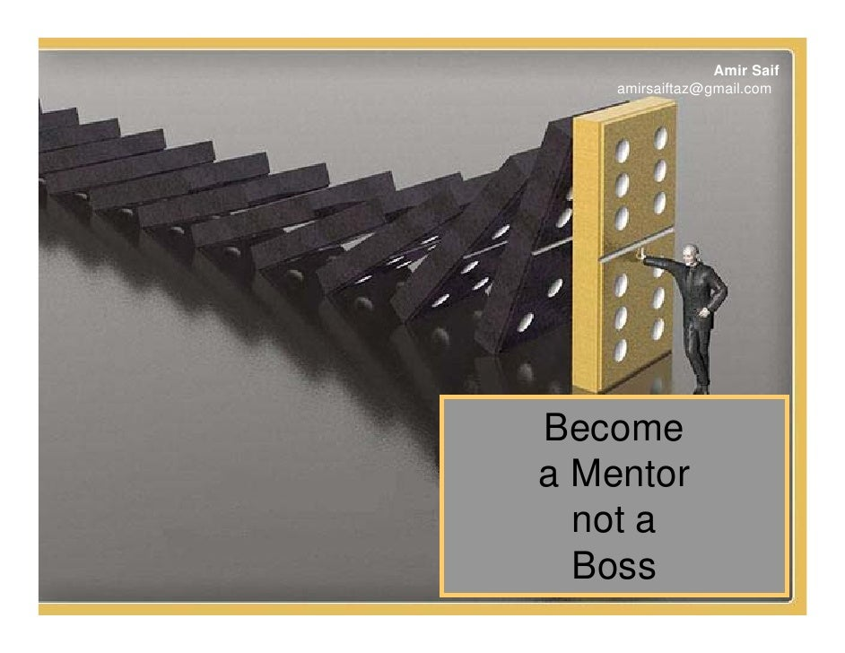 Amir Saif     amirsaiftaz@gmail.com     Become a Mentor   not a   Boss                1