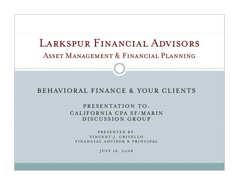 Larkspur Financial Advisors  Asset Management & Financial Planning    B E H AV I O R A L F I NA NC E & YOU R C L I E NTS  ...