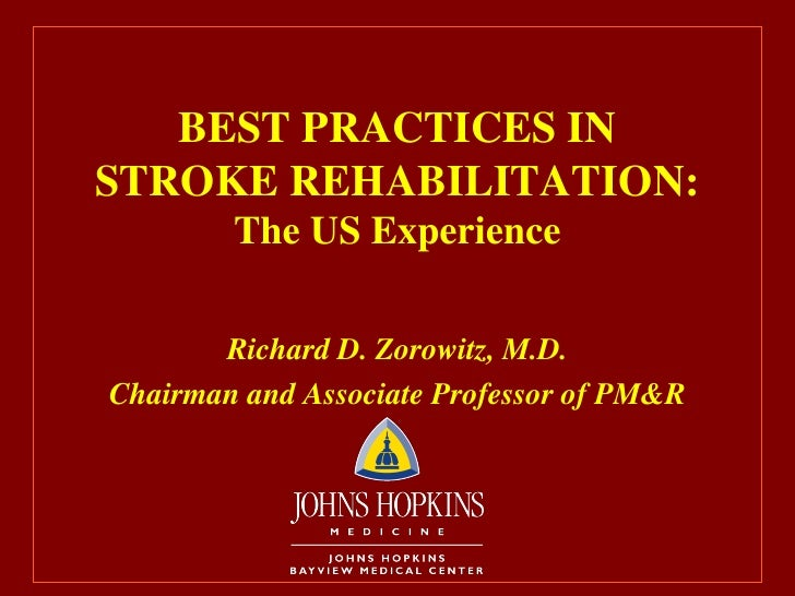 BEST PRACTICES IN STROKE REHABILITATION: The US Experience Richard D. Zorowitz, M.D. Chairman and Associate Professor of P...
