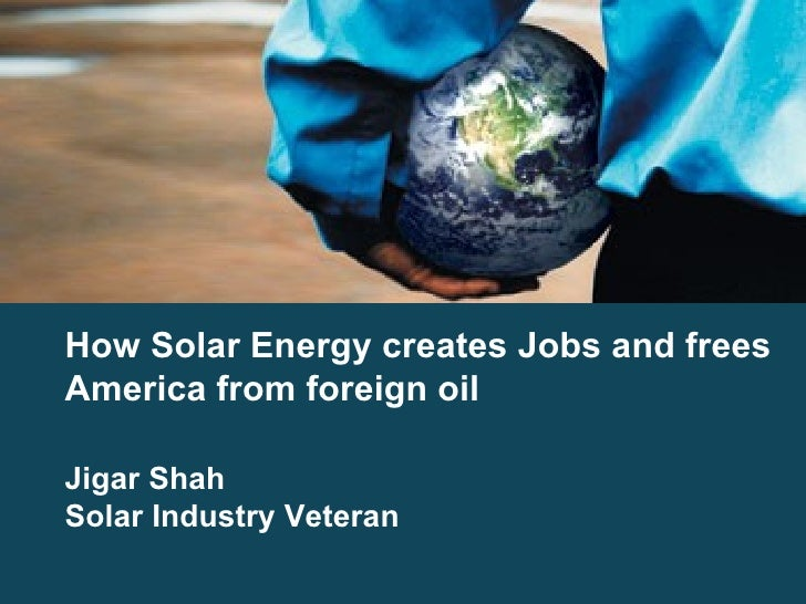 How Solar Energy creates Jobs and frees America from foreign oil Jigar Shah Solar Industry Veteran