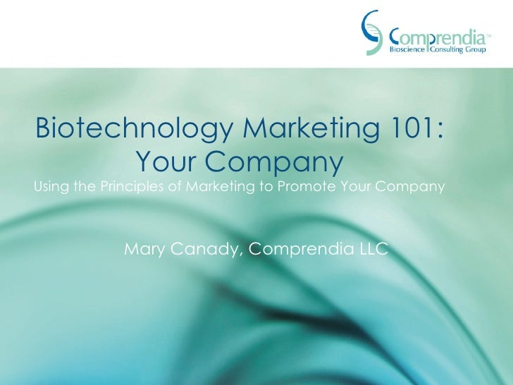 Biotechnology Marketing 101: Your Company Using the Principles of Marketing to Promote Your Company Mary Canady, Comprendi...
