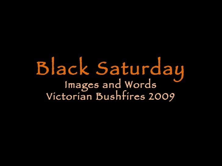 Black Saturday Images and Words Victorian Bushfires 2009